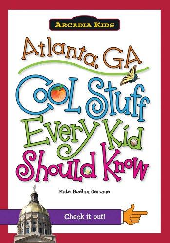 9781439600627: Atlanta, GA:: Cool Stuff Every Kid Should Know (Arcadia Kids)