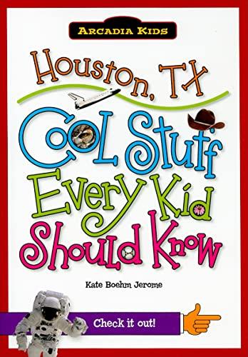 9781439600665: Houston, TX:: Cool Stuff Every Kid Should Know (Arcadia Kids)