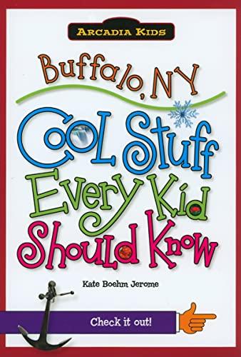 9781439600696: Buffalo, NY:: Cool Stuff Every Kid Should Know (Arcadia Kids)