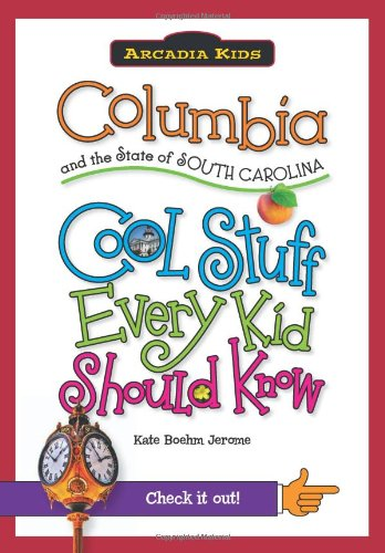 Columbia and the State of South Carolina: Cool Stuff Every Kid Should Know: Jerome, Kate Boehm