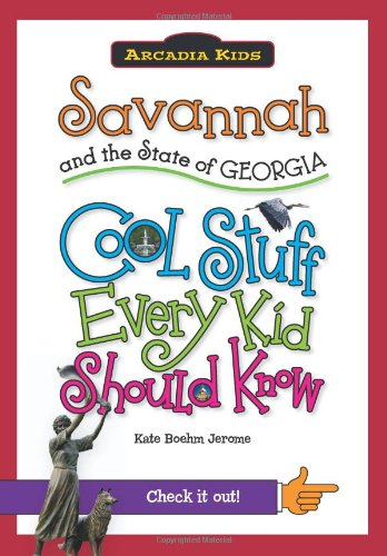 9781439600917: Savannah and the State of Georgia:: Cool Stuff Every Kid Should Know (Arcadia Kids)