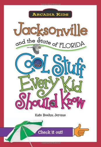 Jacksonville and the State of Florida: Cool Stuff Every Kid Should Know: Jerome, Kate Boehm