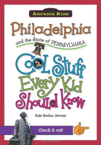 9781439600948: Philadelphia and the State of Pennsylvania:: Cool Stuff Every Kid Should Know (Arcadia Kids)