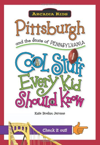 9781439600955: Pittsburgh and the State of Pennsylvania:: Cool Stuff Every Kid Should Know (Arcadia Kids)