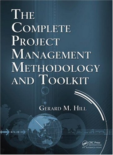 The Complete Project Management Methodology and Toolkit: Hill, Gerard M.