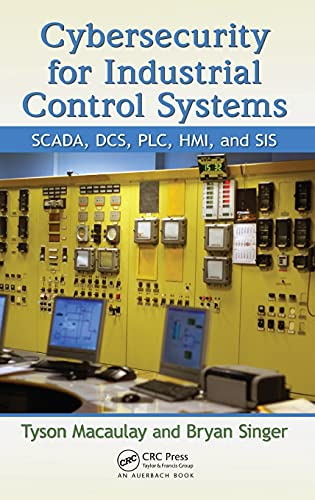 9781439801963: Cybersecurity for Industrial Control Systems: SCADA, DCS, PLC, HMI, and SIS