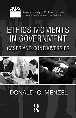9781439806906: Ethics Moments in Government: Cases and Controversies (ASPA Series in Public Administration and Public Policy)