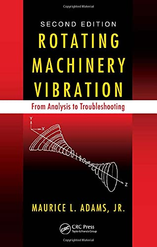 Rotating Machinery Vibration: From Analysis To Troubleshooting, 2E
