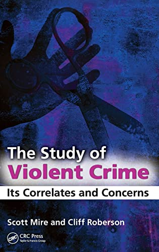 The Study of Violent Crime: Its Correlates and Concerns (1439807477) by Mire, Scott; Roberson, Cliff