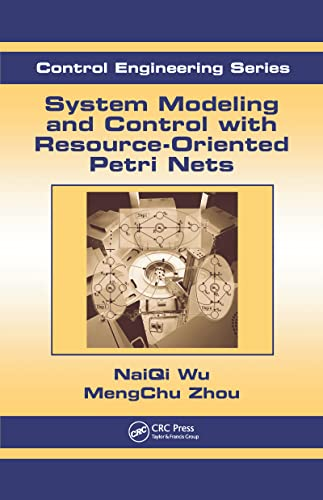 System Modeling and Control with Resource-Oriented Petri Nets: MengChu Zhou