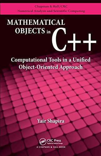 9781439811474: Mathematical Objects in C++: Computational Tools in A Unified Object-Oriented Approach (Chapman & Hall/CRC Numerical Analysis and Scientific Computing Series)