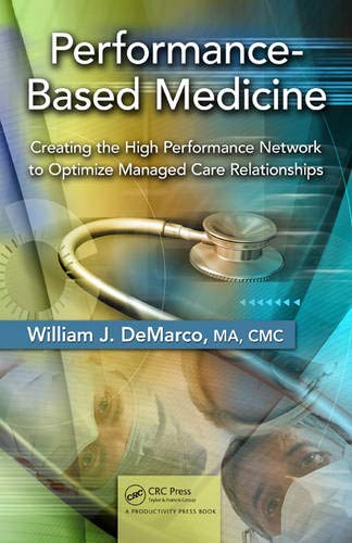 9781439812884: Performance-Based Medicine: Creating the High Performance Network to Optimize Managed Care Relationships