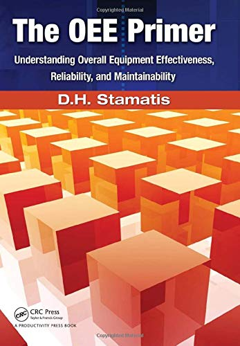 9781439814062: The OEE Primer: Understanding Overall Equipment Effectiveness, Reliability, and Maintainability
