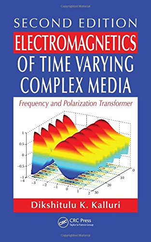 9781439817063: Electromagnetics of Time Varying Complex Media: Frequency and Polarization Transformer, Second Edition
