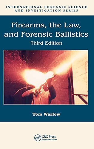 9781439818275: Firearms, the Law, and Forensic Ballistics (International Forensic Science and Investigation)