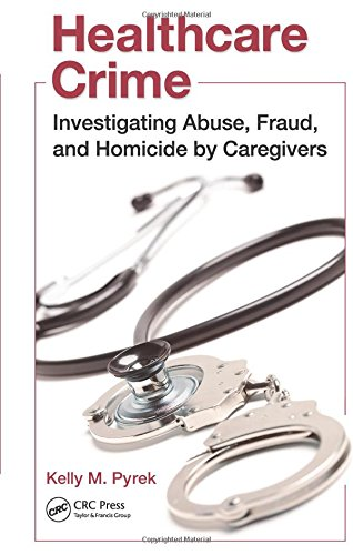 9781439820339: Healthcare Crime: Investigating Abuse, Fraud, and Homicide by Caregivers