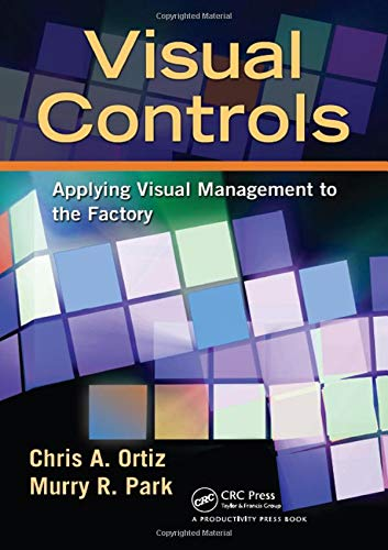 9781439820902: Visual Controls: Applying Visual Management to the Factory