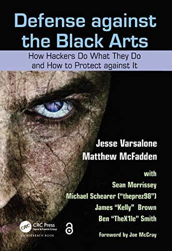 Defense against the Black Arts: How Hackers: Jesse Varsalone; Matthew