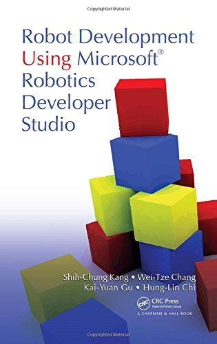 Robot Development Using Microsoft Robotics Developer Studio: Shih-Chung Kang; Hung-Lin