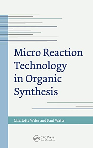 Micro Reaction Technology in Organic Synthesis: Charlotte Wiles; Paul Watts
