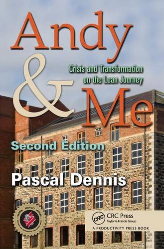 Andy & Me, Second Edition: Crisis & Transformation on the Lean Journey: Dennis, Pascal