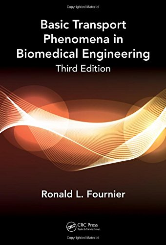 Basic Transport Phenomena in Biomedical Engineering,Third Edition: Fournier, Ronald L.