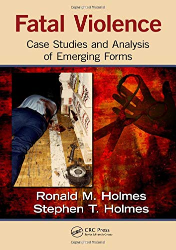 Fatal Violence: Case Studies and Analysis of Emerging Forms: Holmes, Ronald M., Holmes, Stephen T.