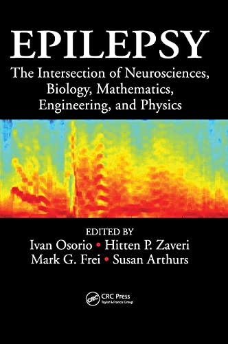Epilepsy: The Intersection of Neurosciences, Biology, Mathematics, Engineering, and Physics: Ivan ...