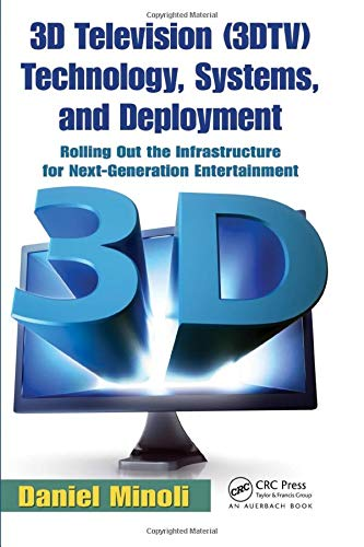 9781439840665: 3D Television (3DTV) Technology, Systems, and Deployment: Rolling Out the Infrastructure for Next-Generation Entertainment