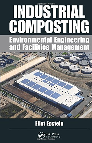 Industrial Composting: Environmental Engineering and Facilities Management: Eliot Epstein