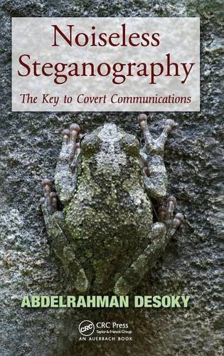 Noiseless Steganography: The Key to Covert Communications: Abdelrahman Desoky