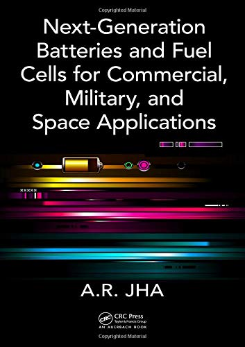 Next-Generation Batteries and Fuel Cells for Commercial, Military, and Space Applications: Jha, A.R...