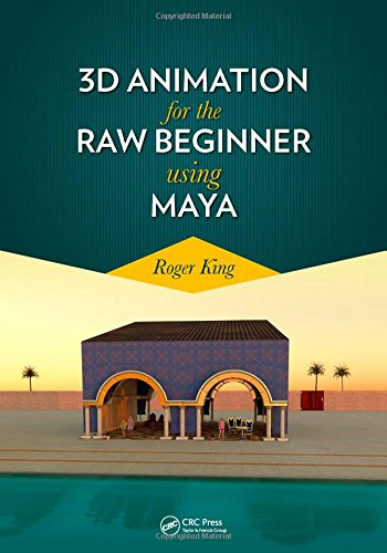 3D Animation for the Raw Beginner Using Maya: Roger King