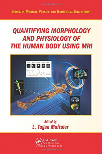 Quantifying Morphology and Physiology of the Human: L. Tugan Muftuler