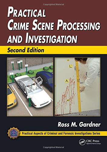 9781439853023: Practical Crime Scene Processing and Investigation, Second Edition (Practical Aspects of Criminal and Forensic Investigations)