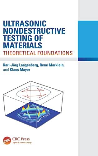 Ultrasonic Nondestructive Testing of Materials: Theoretical Foundations: Karl-Jörg Langenberg, René