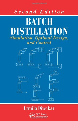 Batch Distillation: Simulation, Optimal Design, and Control: Urmila Diwekar