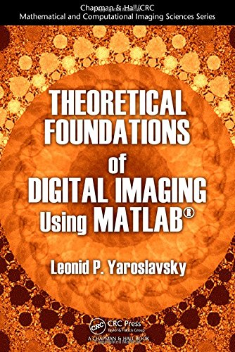 9781439861400: Theoretical Foundations of Digital Imaging Using MATLAB® (Chapman & Hall/CRC Mathematical and Computational Imaging Sciences Series)