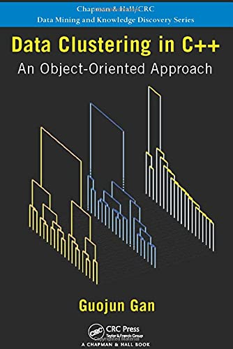 9781439862230: Data Clustering in C++: An Object-Oriented Approach (Chapman & Hall/CRC Data Mining and Knowledge Discovery Series)