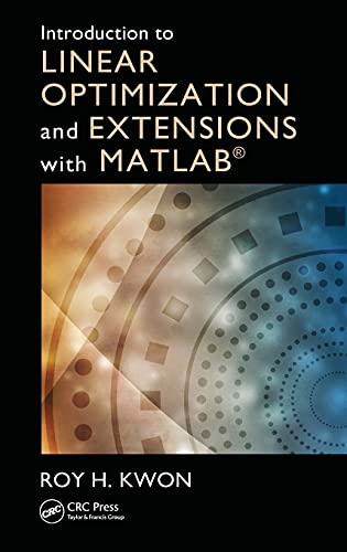 Introduction to Linear Optimization and Extensions with: Roy H. Kwon