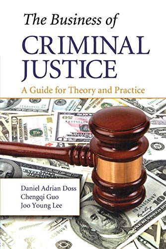 9781439866054: The Business of Criminal Justice: A Guide for Theory and Practice