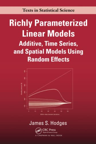Richly Parameterized Linear Models: Additive, Time Series,: James S. Hodges