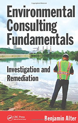 Environmental Consulting Fundamentals: Investigation and Remediation: Benjamin Alter