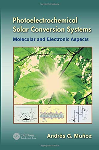 9781439869253: Photoelectrochemical Solar Conversion Systems: Molecular and Electronic Aspects