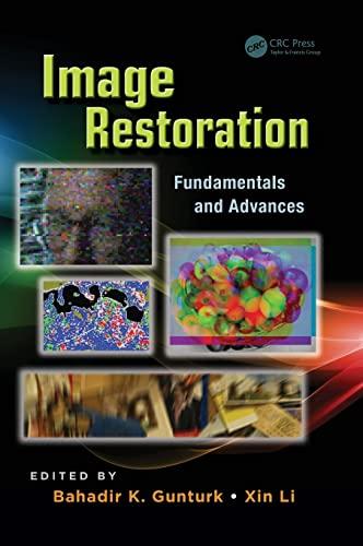Image Restoration: Fundamentals and Advances (Digital Imaging and Computer Vision): CRC Press