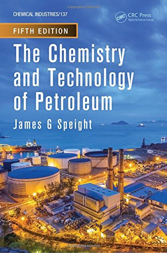 The Chemistry and Technology of Petroleum, Fifth Edition: Speight, James G.