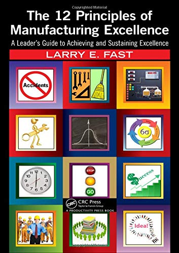 9781439876046: The 12 Principles of Manufacturing Excellence: A Leader's Guide to Achieving and Sustaining Excellence