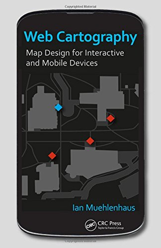 Web Cartography: Map Design for Interactive and: Muehlenhaus, Ian/ Dooley,