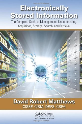 9781439877265: Electronically Stored Information: The Complete Guide to Management, Understanding, Acquisition, Storage, Search, and Retrieval