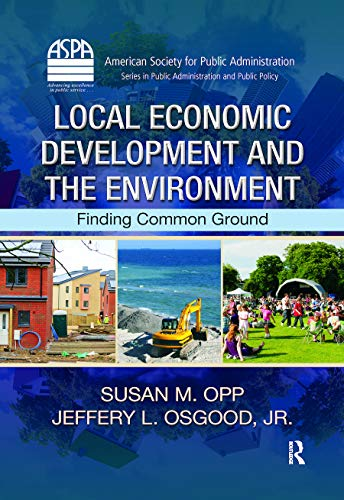 9781439880081: Local Economic Development and the Environment: Finding Common Ground (ASPA Series in Public Administration and Public Policy)
